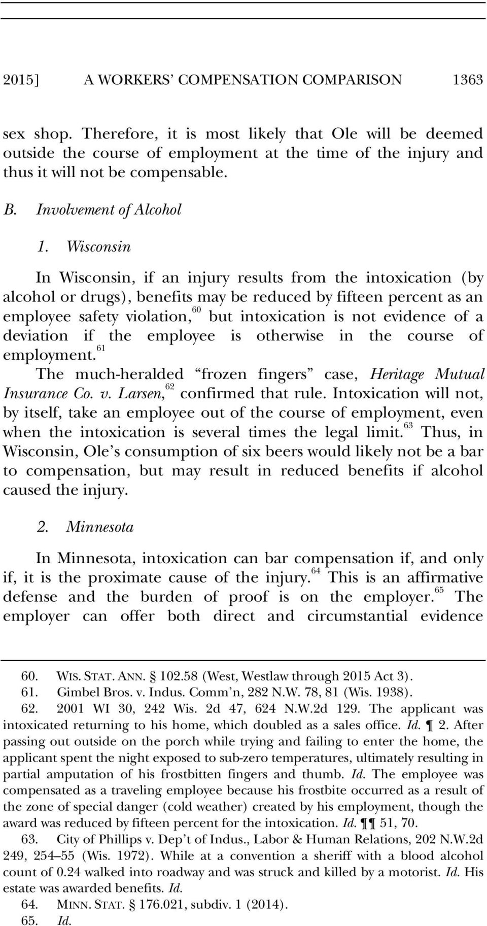 Wisconsin In Wisconsin, if an injury results from the intoxication (by alcohol or drugs), benefits may be reduced by fifteen percent as an employee safety violation, 60 but intoxication is not