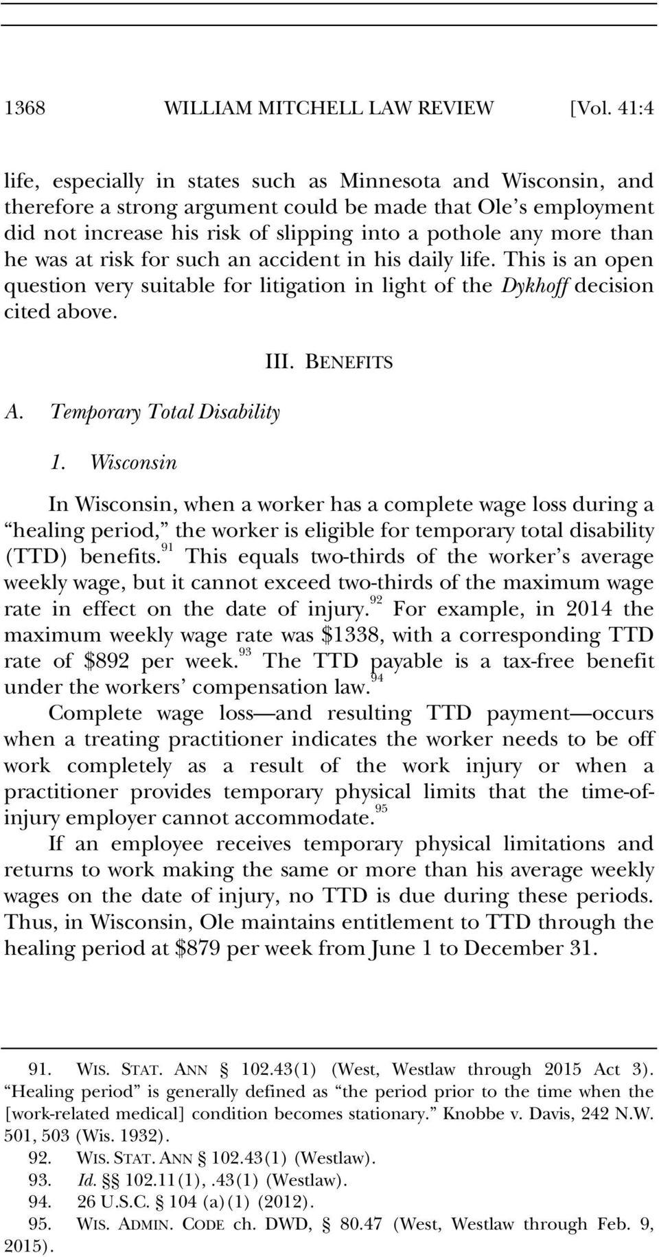 he was at risk for such an accident in his daily life. This is an open question very suitable for litigation in light of the Dykhoff decision cited above. A. Temporary Total Disability 1.