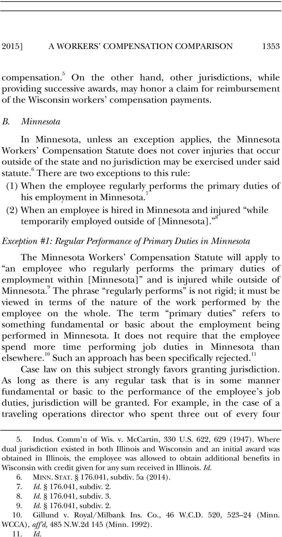Minnesota In Minnesota, unless an exception applies, the Minnesota Workers Compensation Statute does not cover injuries that occur outside of the state and no jurisdiction may be exercised under said