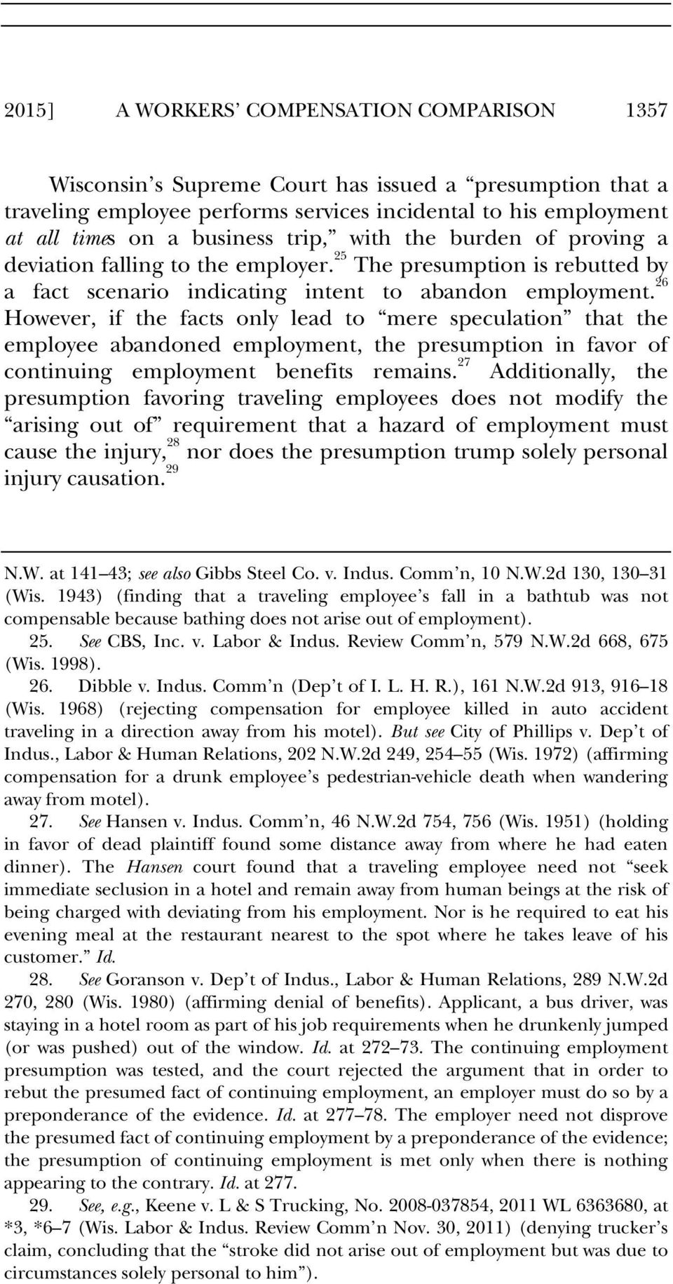 26 However, if the facts only lead to mere speculation that the employee abandoned employment, the presumption in favor of continuing employment benefits remains.