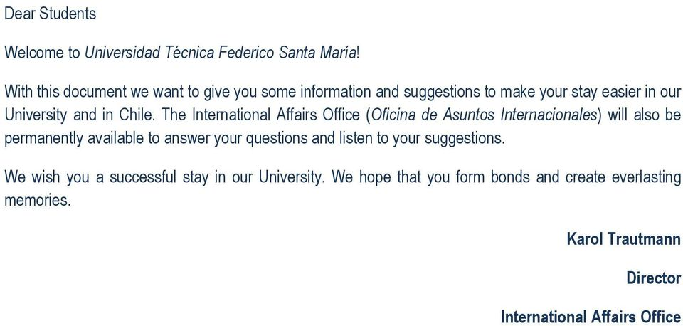 The International Affairs Office (Oficina de Asuntos Internacionales) will also be permanently available to answer your questions