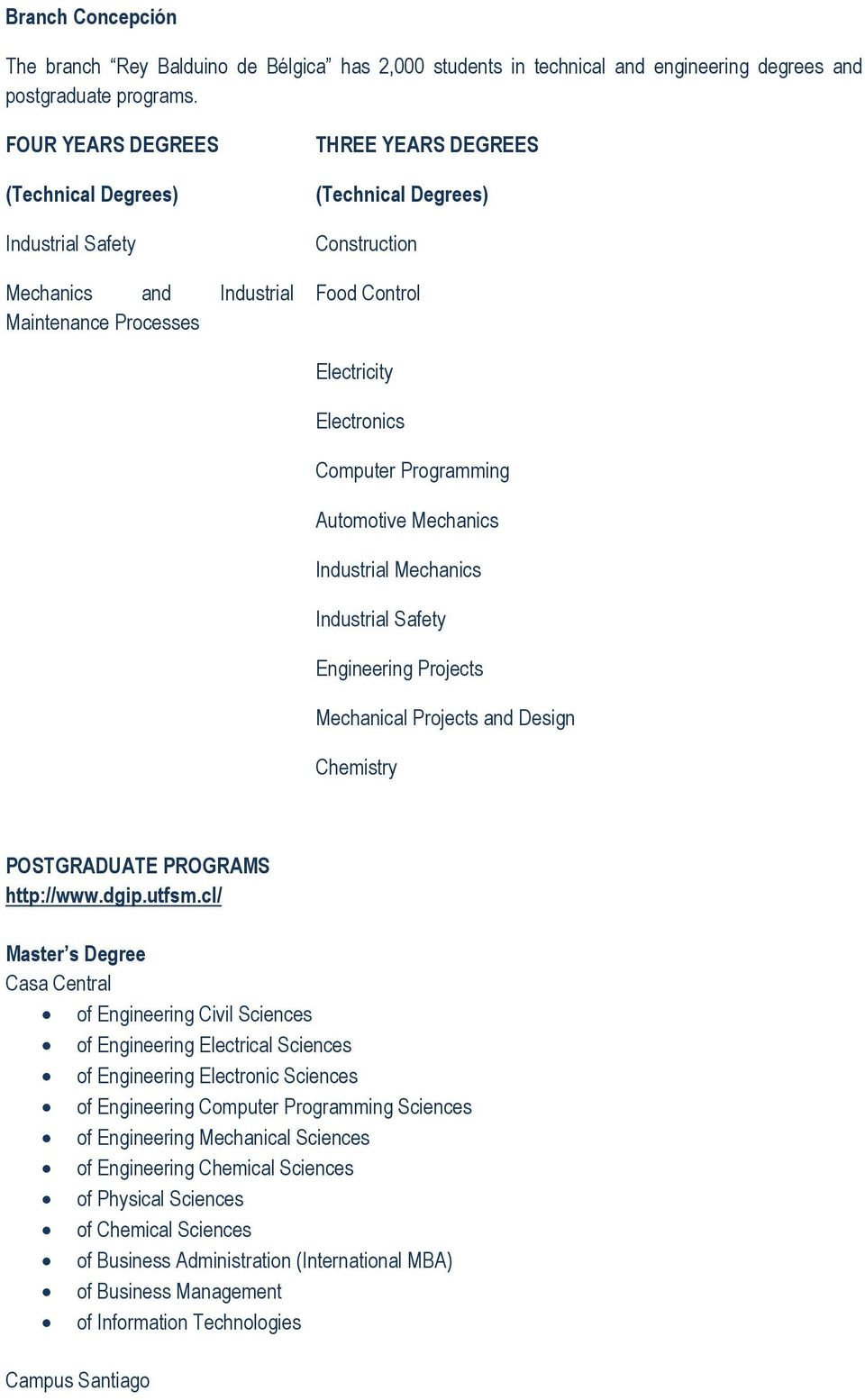Computer Programming Automotive Mechanics Industrial Mechanics Industrial Safety Engineering Projects Mechanical Projects and Design Chemistry POSTGRADUATE PROGRAMS http://www.dgip.utfsm.