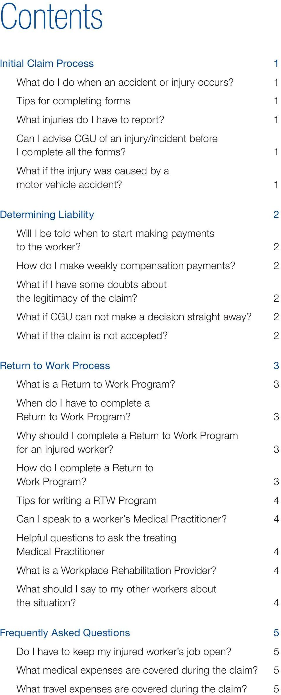 1 Determining Liability 2 Will I be told when to start making payments to the worker? 2 How do I make weekly compensation payments? 2 What if I have some doubts about the legitimacy of the claim?
