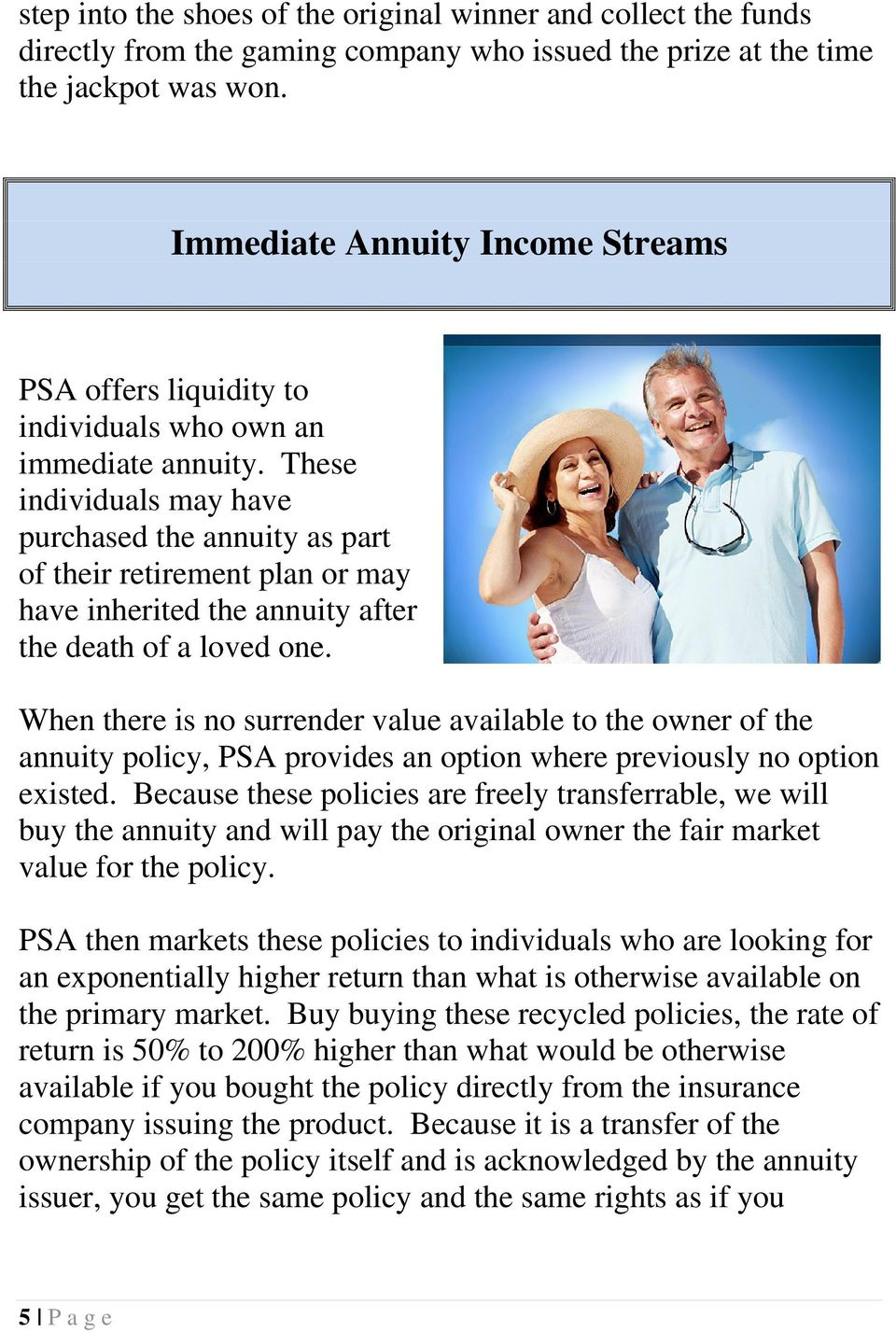These individuals may have purchased the annuity as part of their retirement plan or may have inherited the annuity after the death of a loved one.