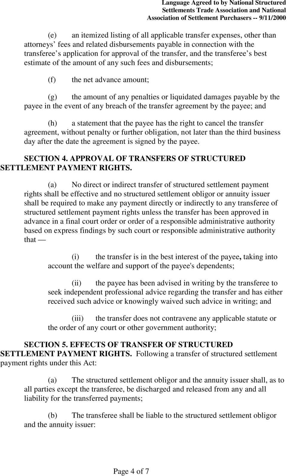 event of any breach of the transfer agreement by the payee; and (h) a statement that the payee has the right to cancel the transfer agreement, without penalty or further obligation, not later than