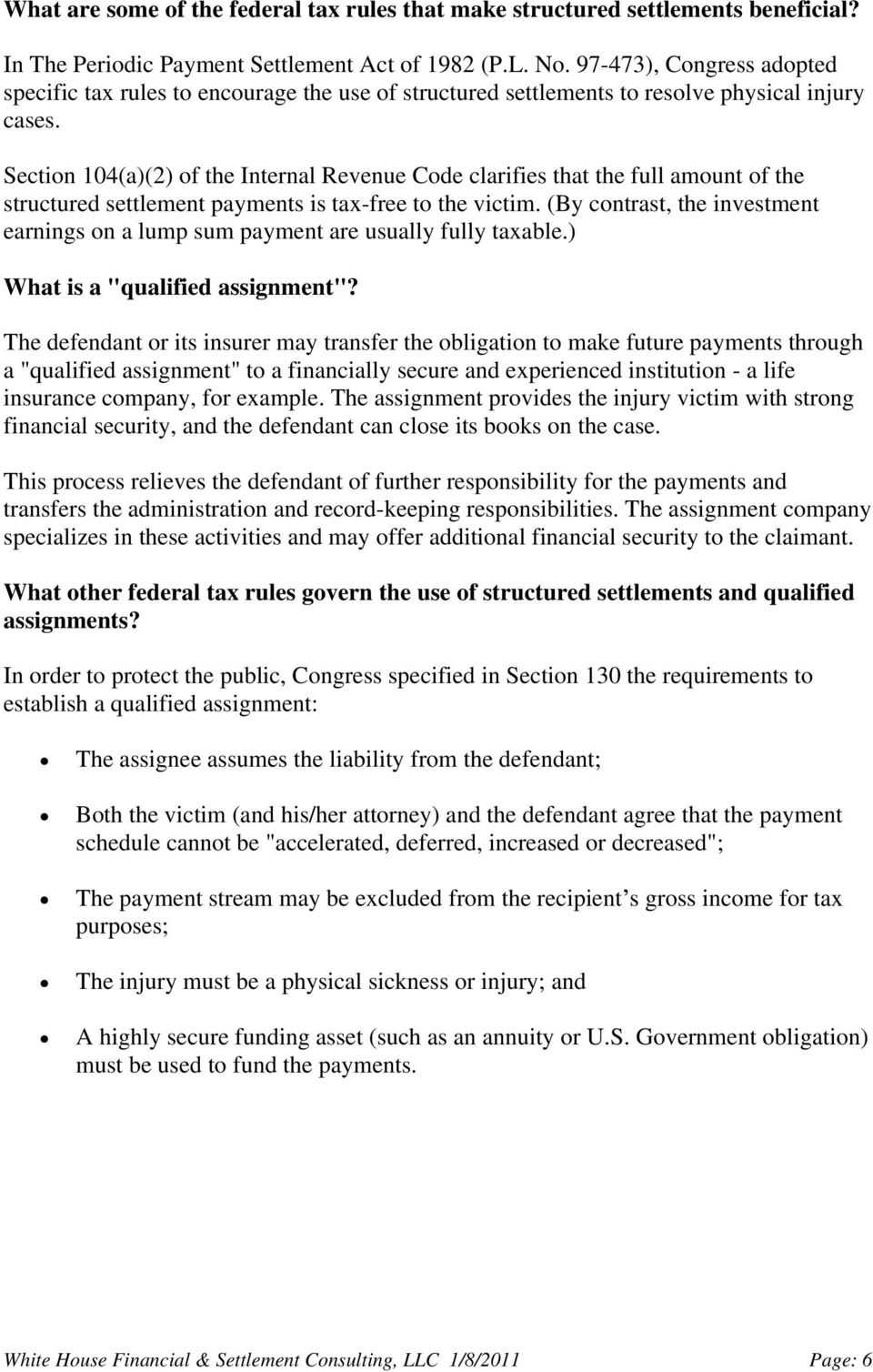 Section 104(a)(2) of the Internal Revenue Code clarifies that the full amount of the structured settlement payments is tax-free to the victim.