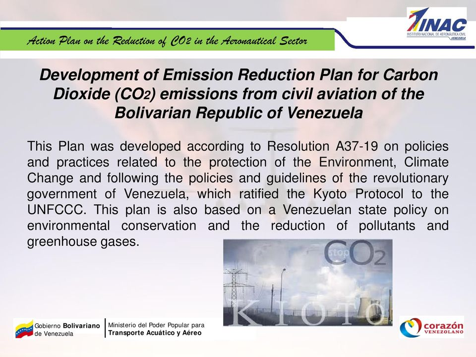 Change and following the policies and guidelines of the revolutionary government of Venezuela, which ratified the Kyoto Protocol to the