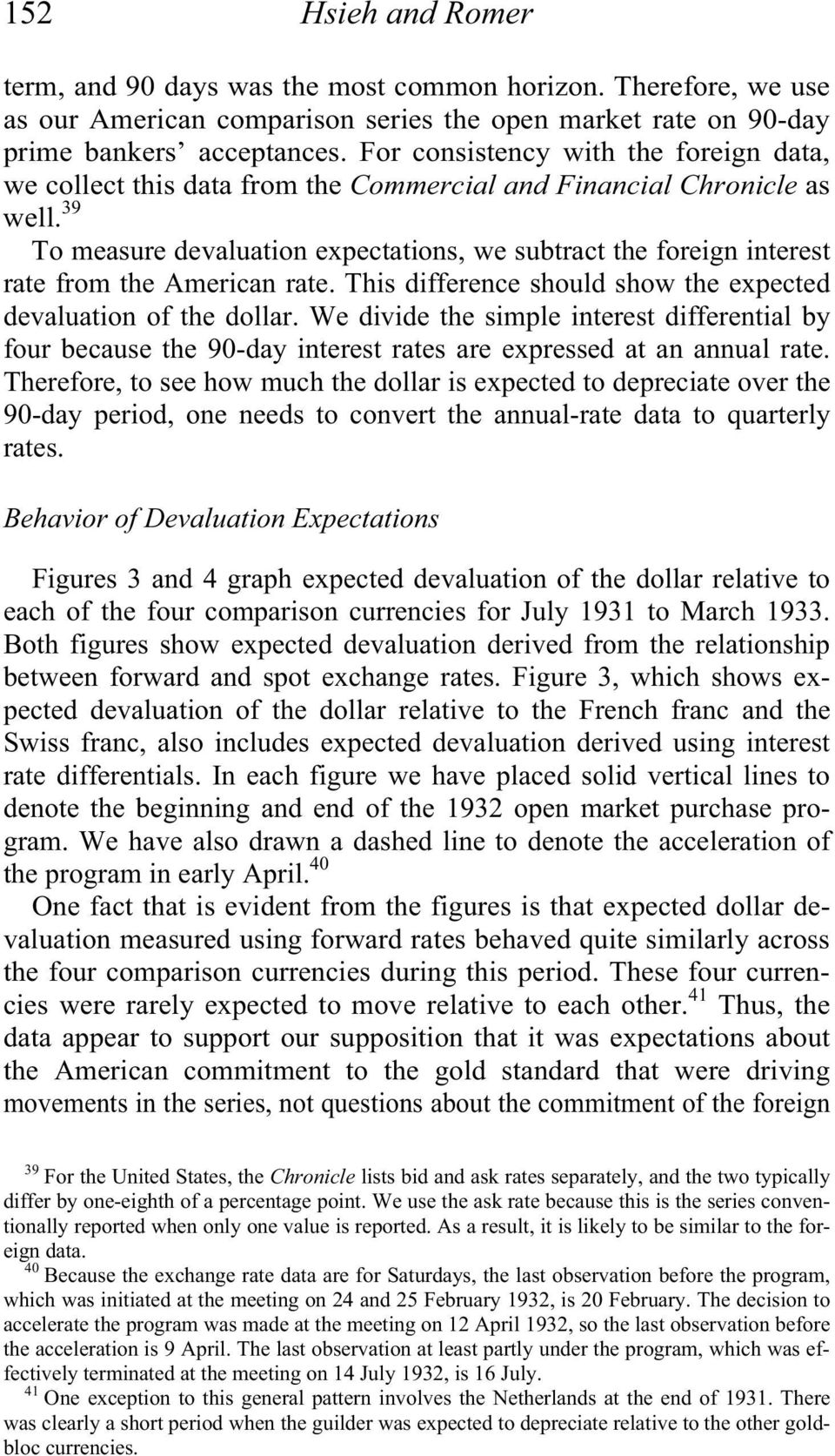39 To measure devaluation expectations, we subtract the foreign interest rate from the American rate. This difference should show the expected devaluation of the dollar.