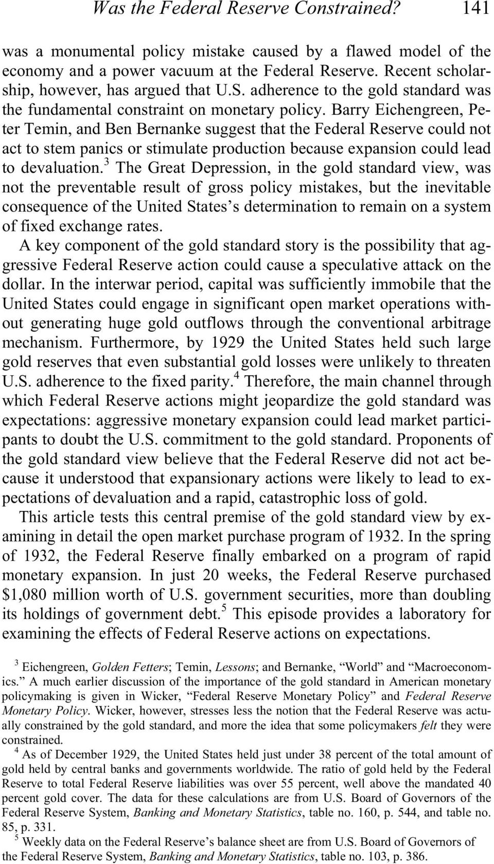 Barry Eichengreen, Peter Temin, and Ben Bernanke suggest that the Federal Reserve could not act to stem panics or stimulate production because expansion could lead to devaluation.