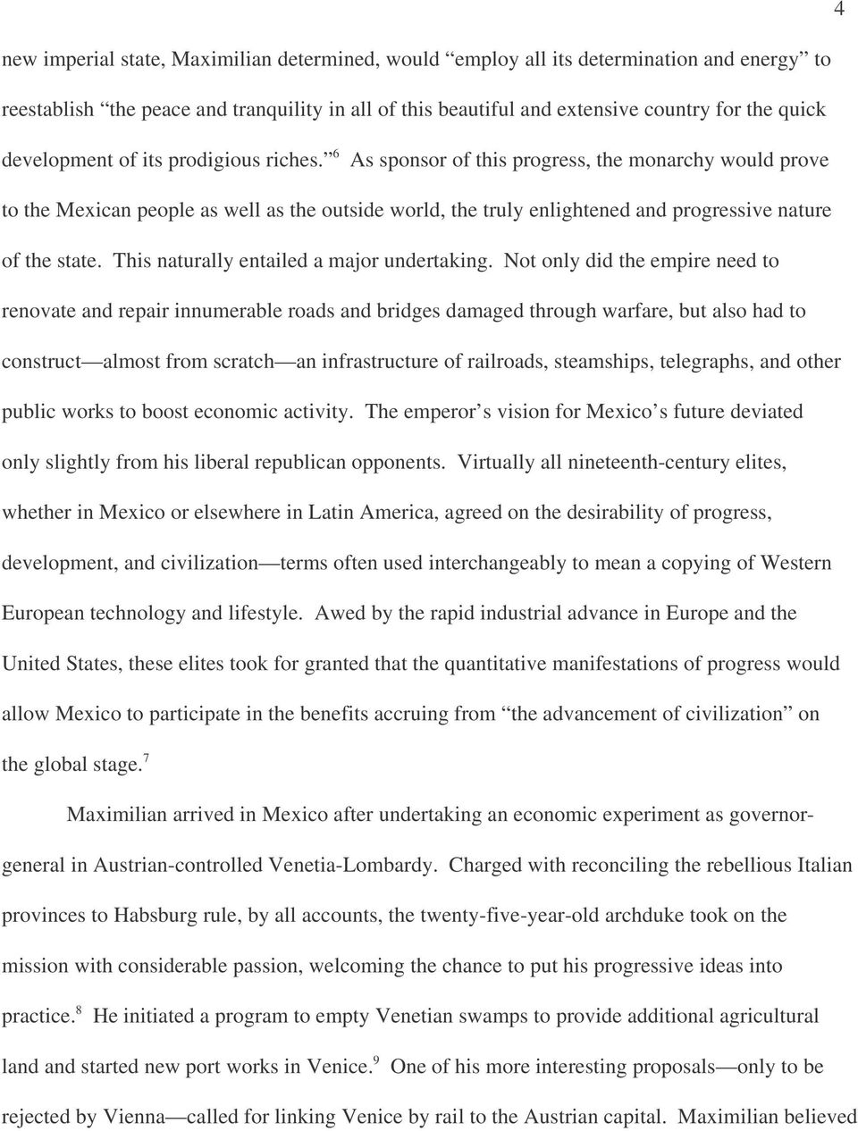 6 As sponsor of this progress, the monarchy would prove to the Mexican people as well as the outside world, the truly enlightened and progressive nature of the state.