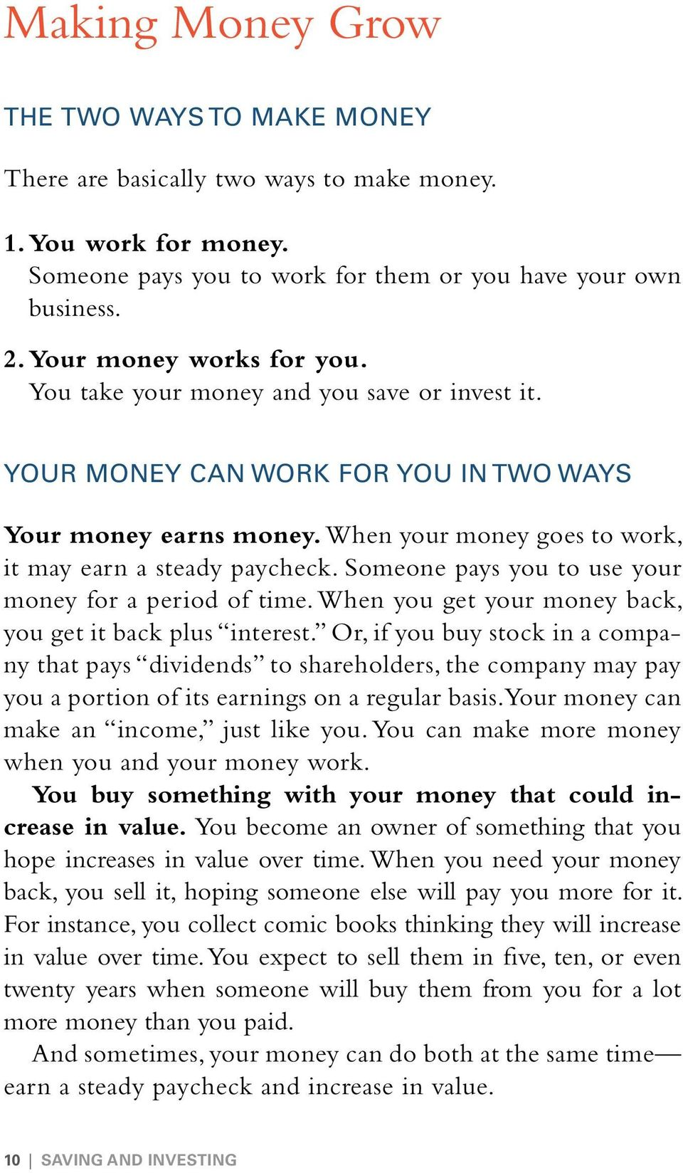 Someone pays you to use your money for a period of time. When you get your money back, you get it back plus interest.