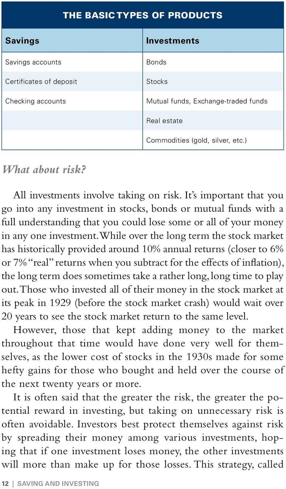It s important that you go into any investment in stocks, bonds or mutual funds with a full understanding that you could lose some or all of your money in any one investment.