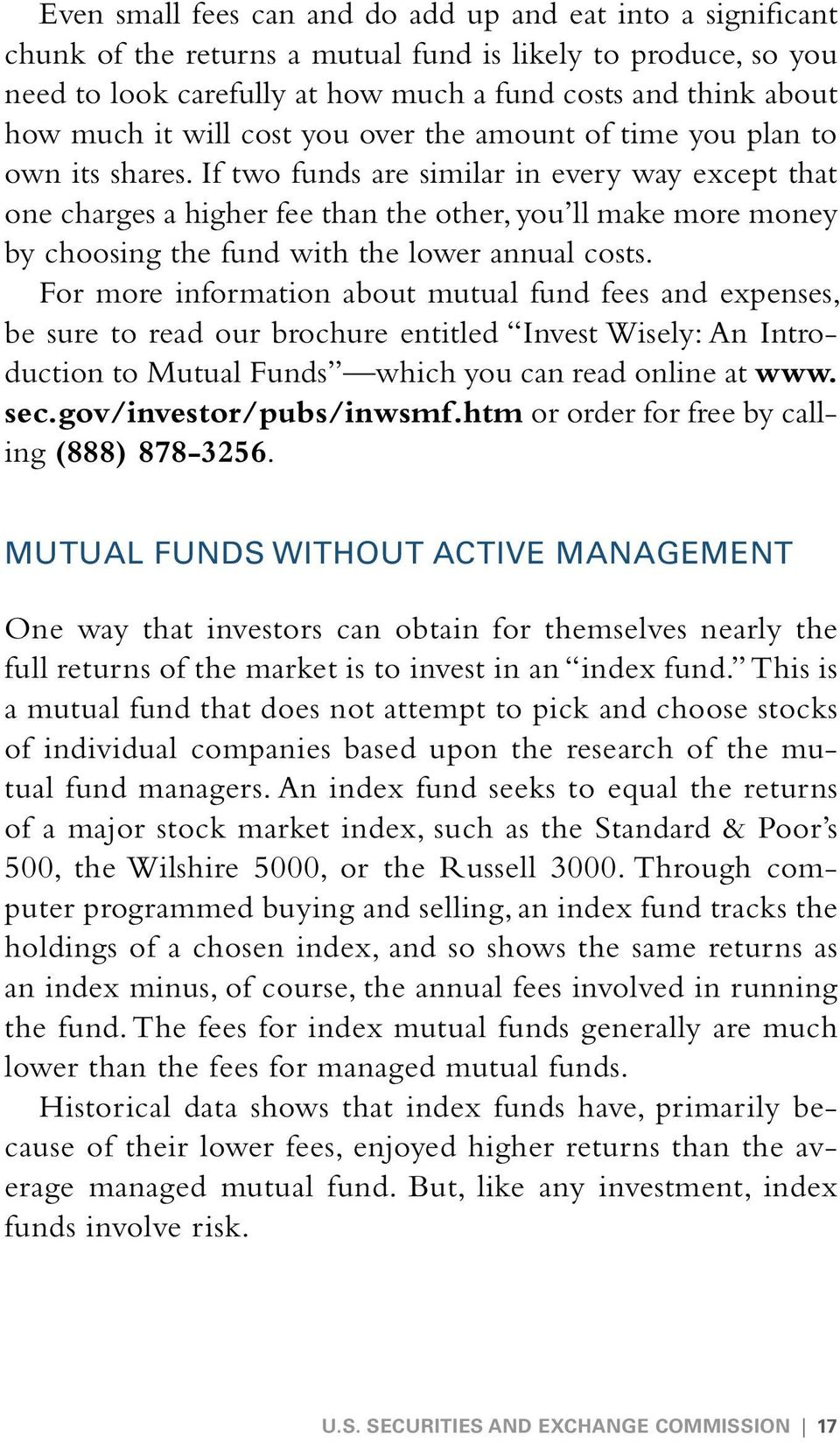 If two funds are similar in every way except that one charges a higher fee than the other, you ll make more money by choosing the fund with the lower annual costs.