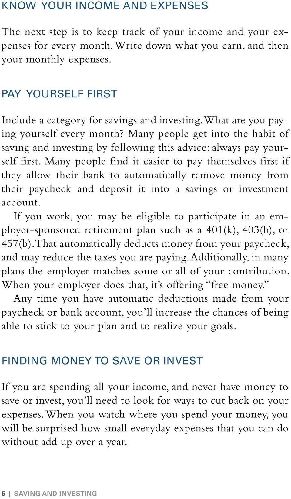 Many people get into the habit of saving and investing by following this advice: always pay yourself first.