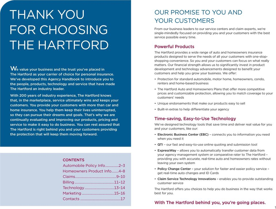 With 200 years of industry experience, The Hartford knows that, in the marketplace, service ultimately wins and keeps your customers. You provide your customers with more than car and home insurance.