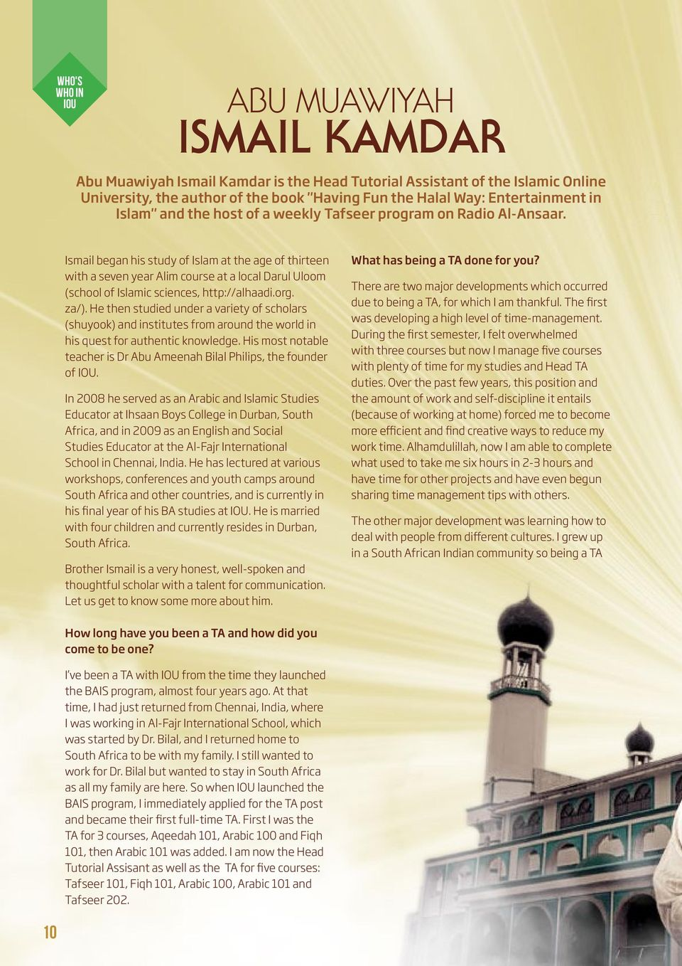 Ismail began his study of Islam at the age of thirteen with a seven year Alim course at a local Darul Uloom (school of Islamic sciences, http://alhaadi.org. za/).