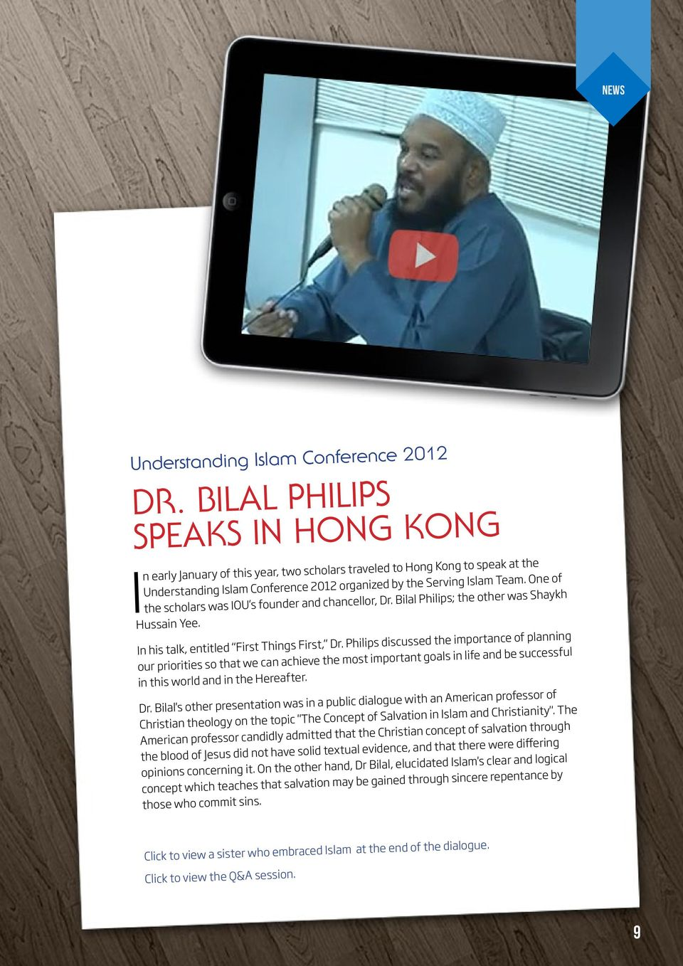 One of the scholars was IOU s founder and chancellor, Dr. Bilal Philips; the other was Shaykh Hussain Yee. In his talk, entitled First Things First, Dr.