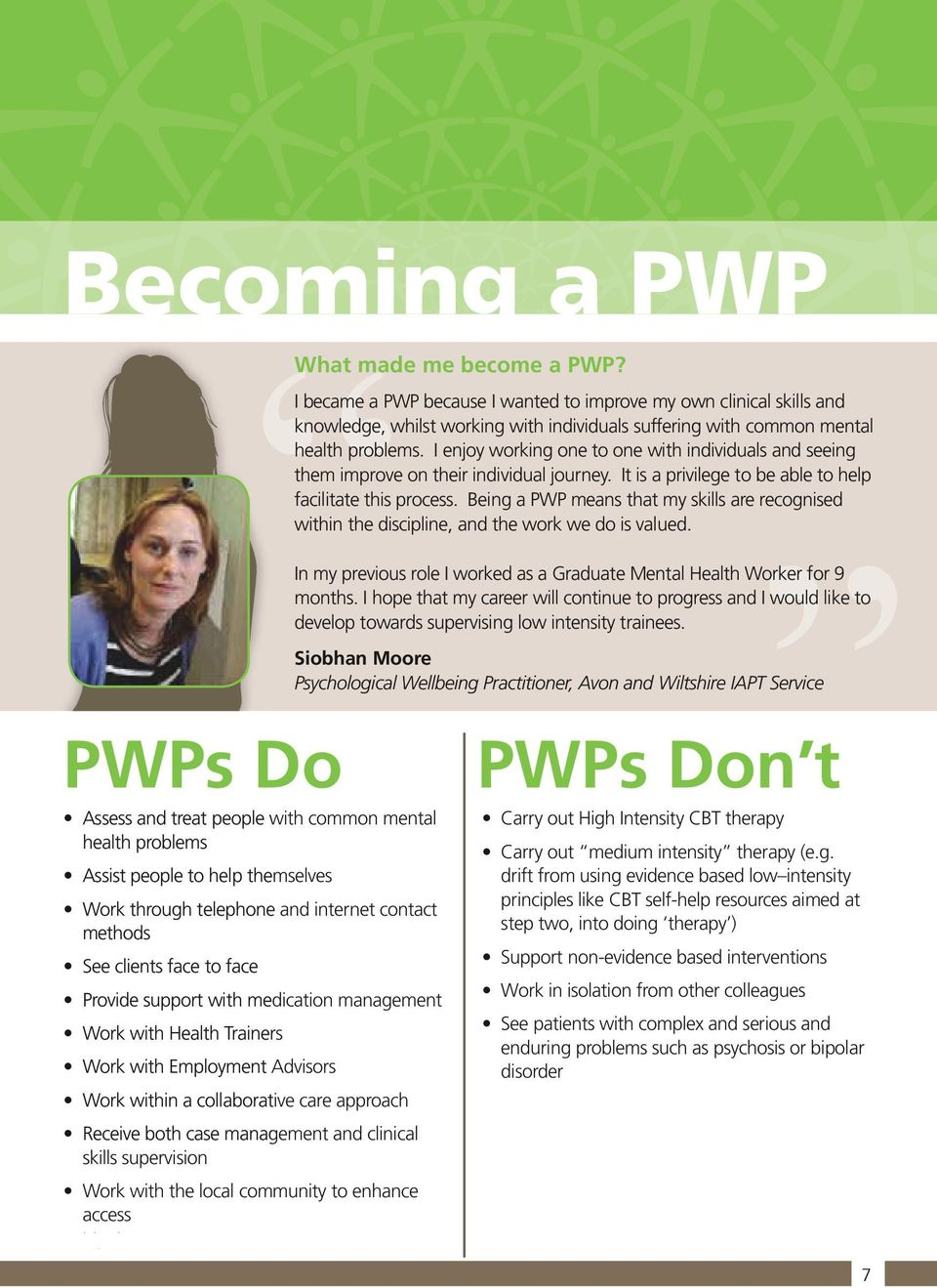 with the local community to enhance access and self referral such as psychosis or bipolar disorder What made me become a PWP?