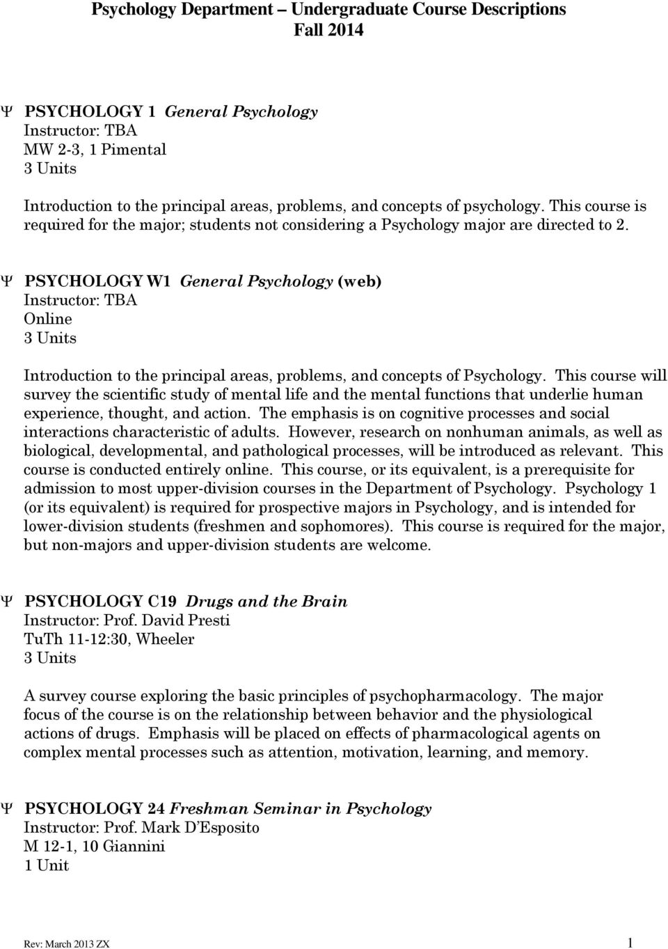 Ψ PSYCHOLOGY W1 General Psychology (web) Instructor: TBA Online Introduction to the principal areas, problems, and concepts of Psychology.