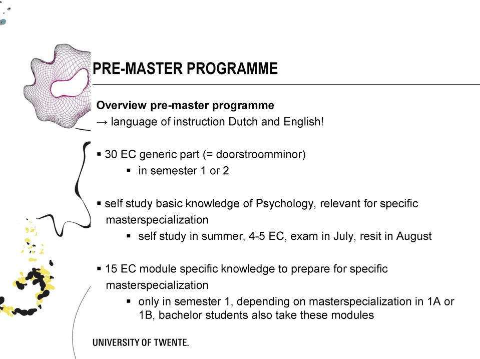 specific masterspecialization self study in summer, 4-5 EC, exam in July, resit in August 15 EC module specific