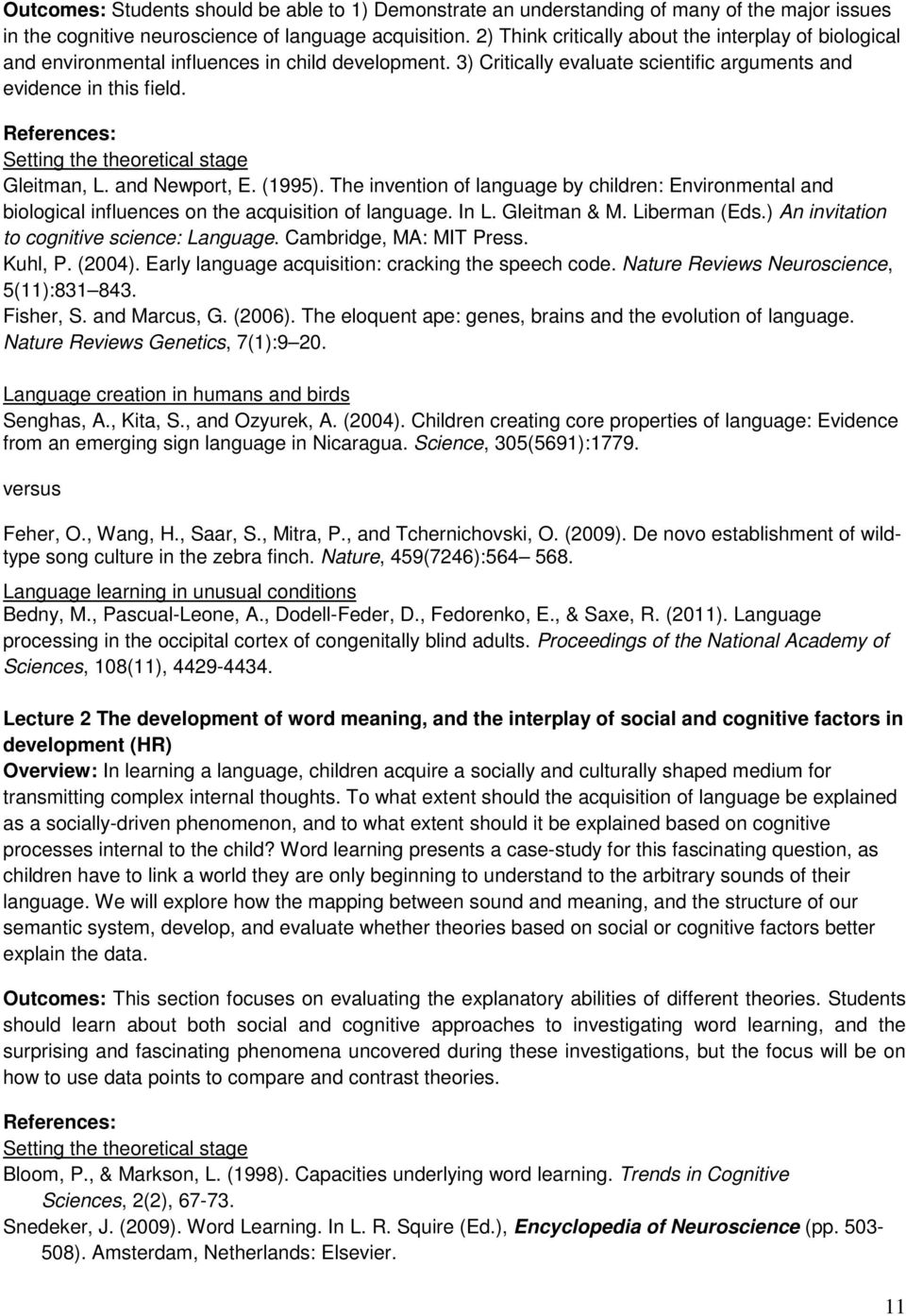References: Setting the theoretical stage Gleitman, L. and Newport, E. (1995). The invention of language by children: Environmental and biological influences on the acquisition of language. In L.