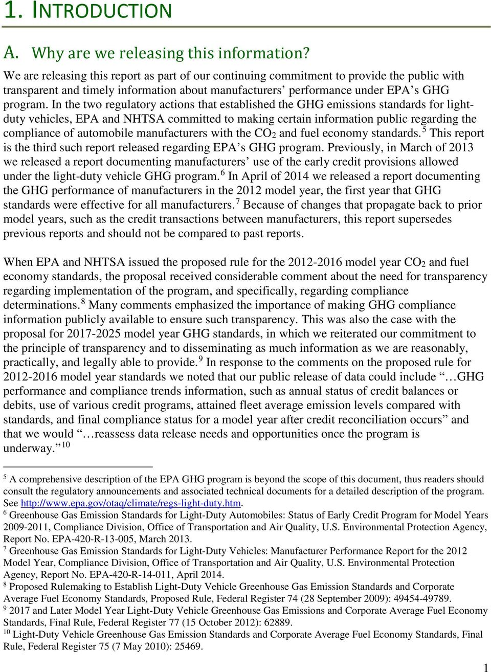 In the two regulatory actions that established the GHG emissions standards for lightduty vehicles, EPA and NHTSA committed to making certain information public regarding the compliance of automobile