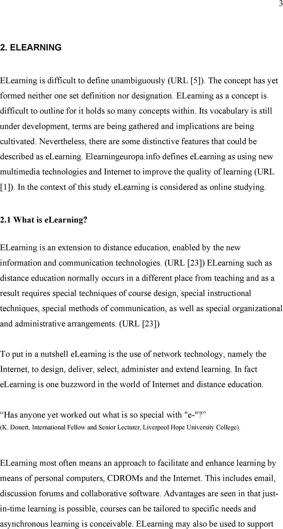 Nevertheless, there are some distinctive features that could be described as elearning. Elearningeuropa.