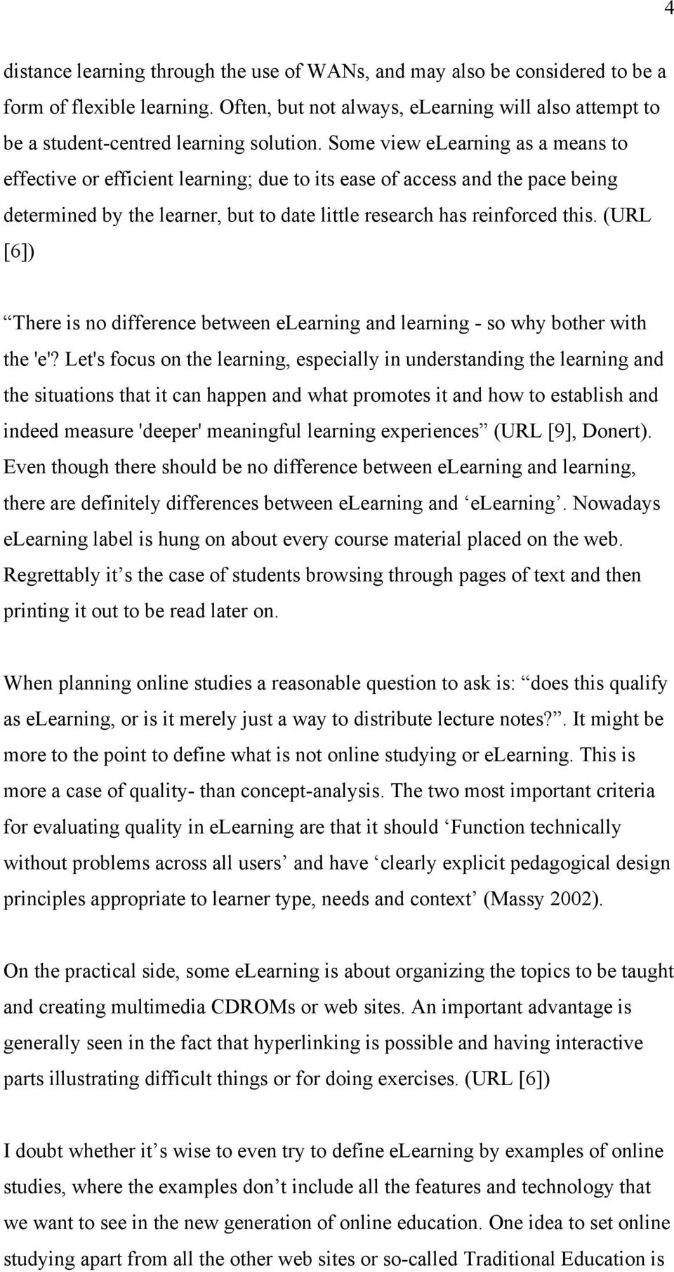 (URL [6]) There is no difference between elearning and learning - so why bother with the 'e'?
