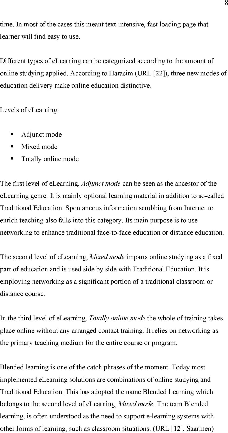 According to Harasim (URL [22]), three new modes of education delivery make online education distinctive.