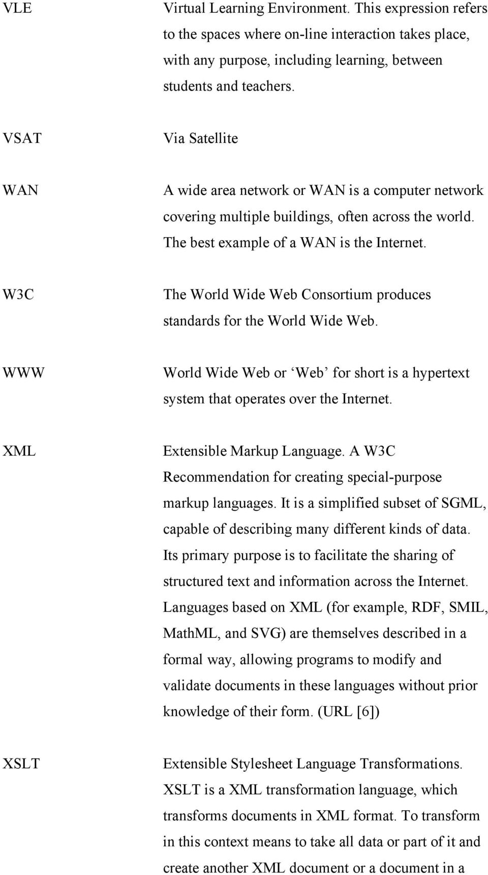 W3C The World Wide Web Consortium produces standards for the World Wide Web. WWW World Wide Web or Web for short is a hypertext system that operates over the Internet. XML Extensible Markup Language.