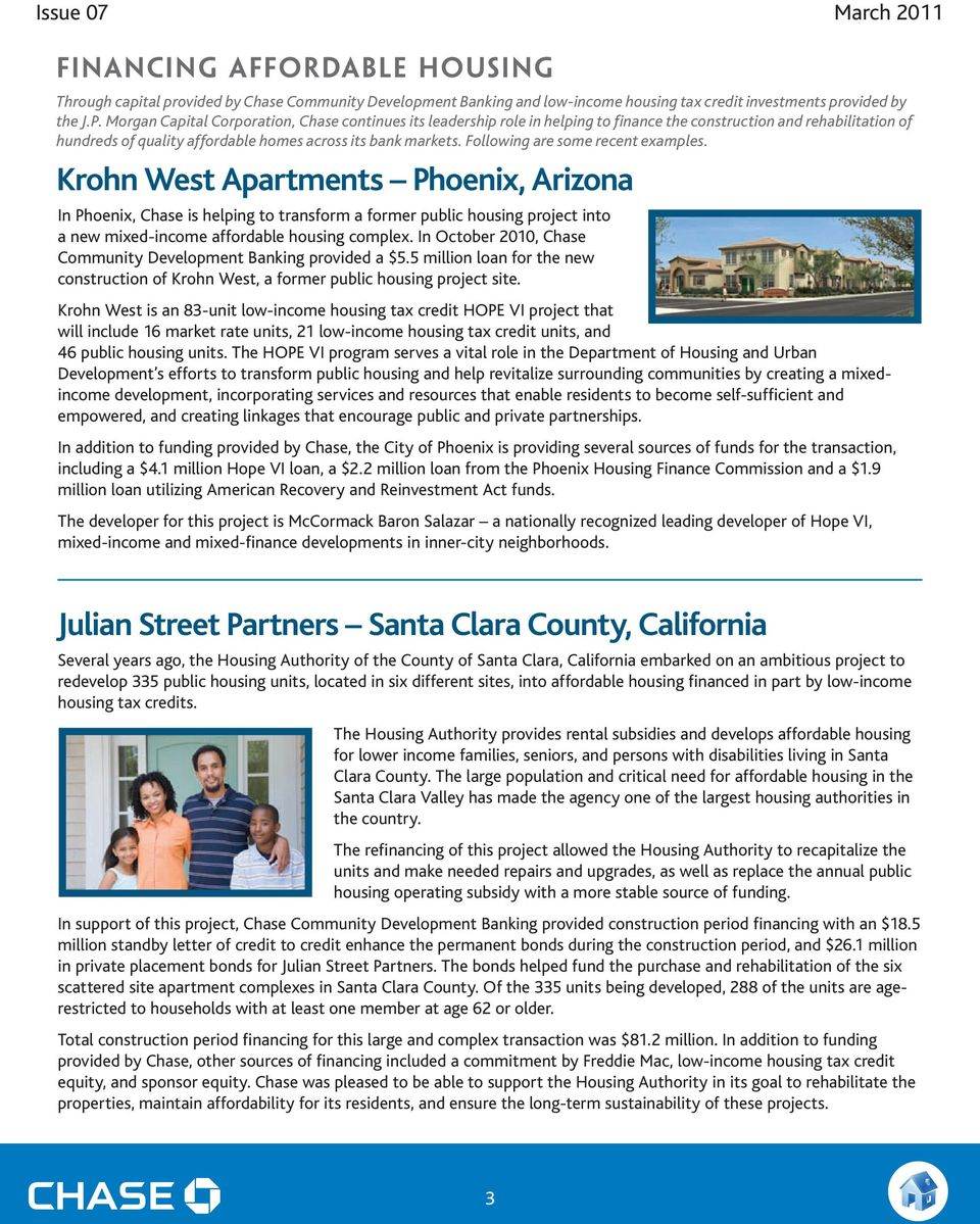 Following are some recent examples. Krohn West Apartments Phoenix, Arizona In Phoenix, Chase is helping to transform a former public housing project into a new mixed-income affordable housing complex.