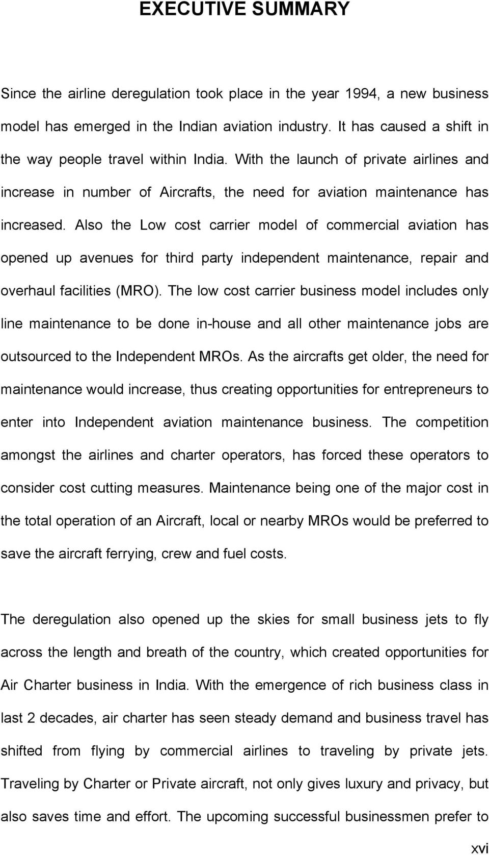 Also the Low cost carrier model of commercial aviation has opened up avenues for third party independent maintenance, repair and overhaul facilities (MRO).