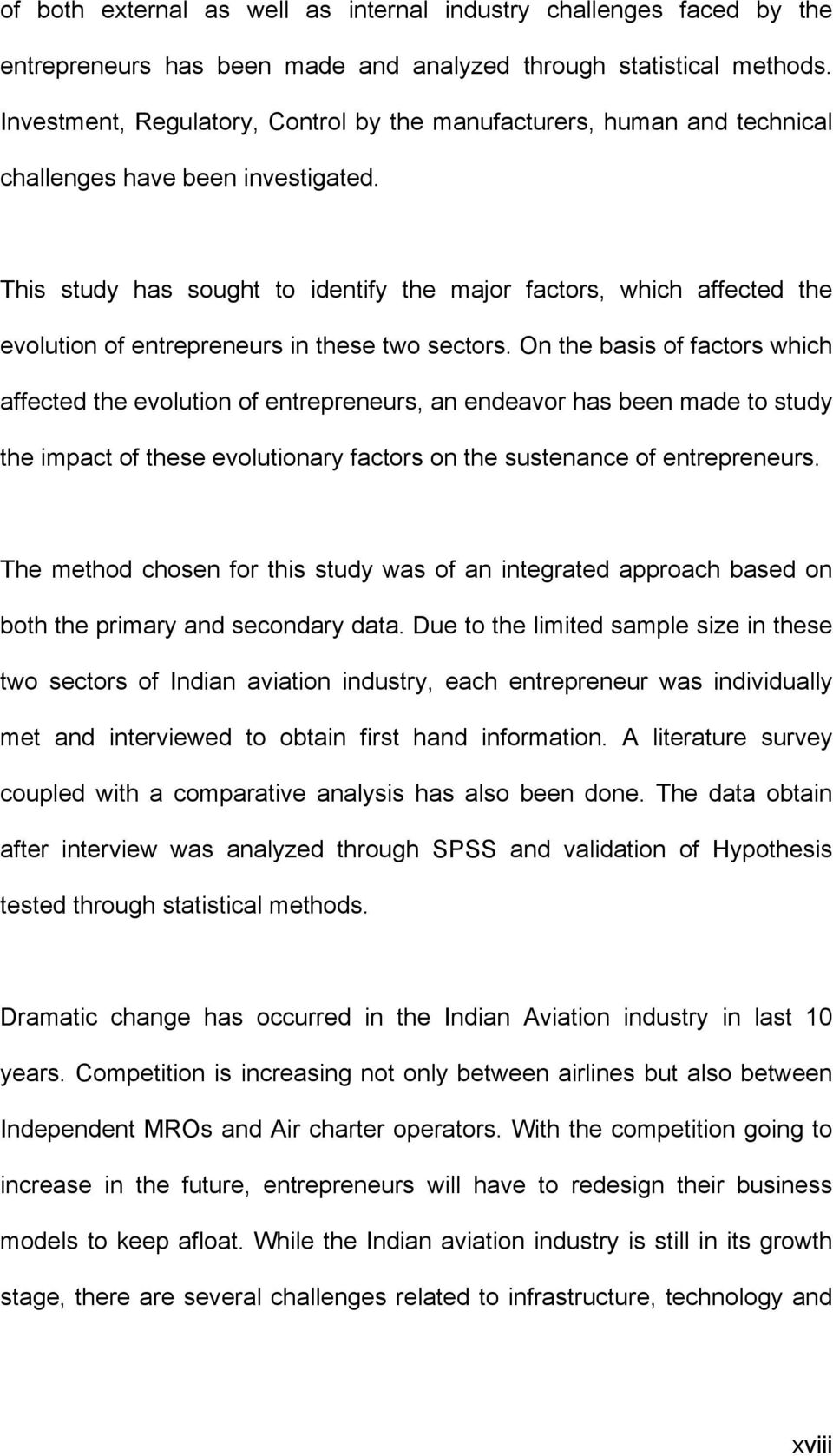 This study has sought to identify the major factors, which affected the evolution of entrepreneurs in these two sectors.