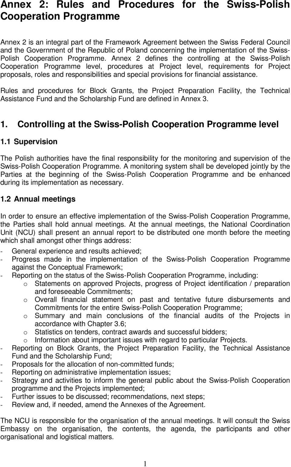 Annex 2 defines the controlling at the Swiss-Polish Cooperation Programme level, procedures at Project level, requirements for Project proposals, roles and responsibilities and special provisions for