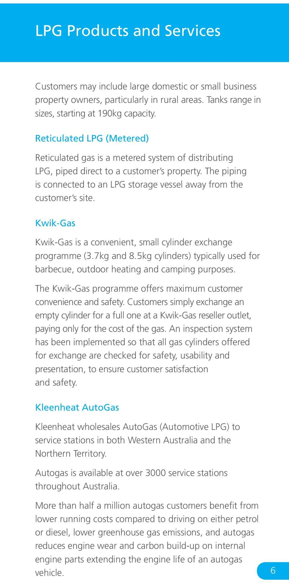 The piping is connected to an LPG storage vessel away from the customer s site. Kwik-Gas Kwik-Gas is a convenient, small cylinder exchange programme (3.7kg and 8.