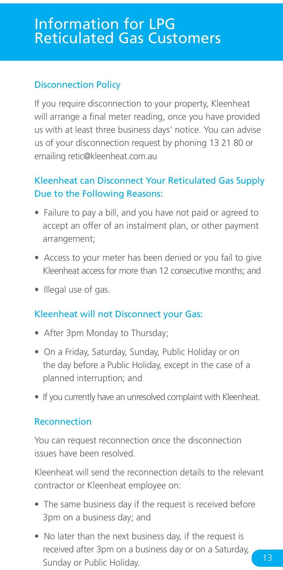 au Kleenheat can Disconnect Your Reticulated Gas Supply Due to the Following Reasons: Failure to pay a bill, and you have not paid or agreed to accept an offer of an instalment plan, or other payment