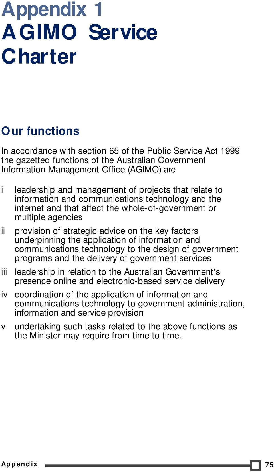 strategic advice on the key factors underpinning the application of information and communications technology to the design of government programs and the delivery of government services leadership