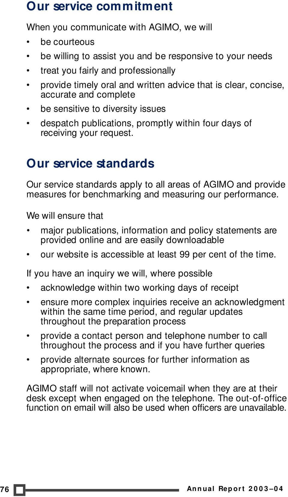 Our service standards Our service standards apply to all areas of AGIMO and provide measures for benchmarking and measuring our performance.