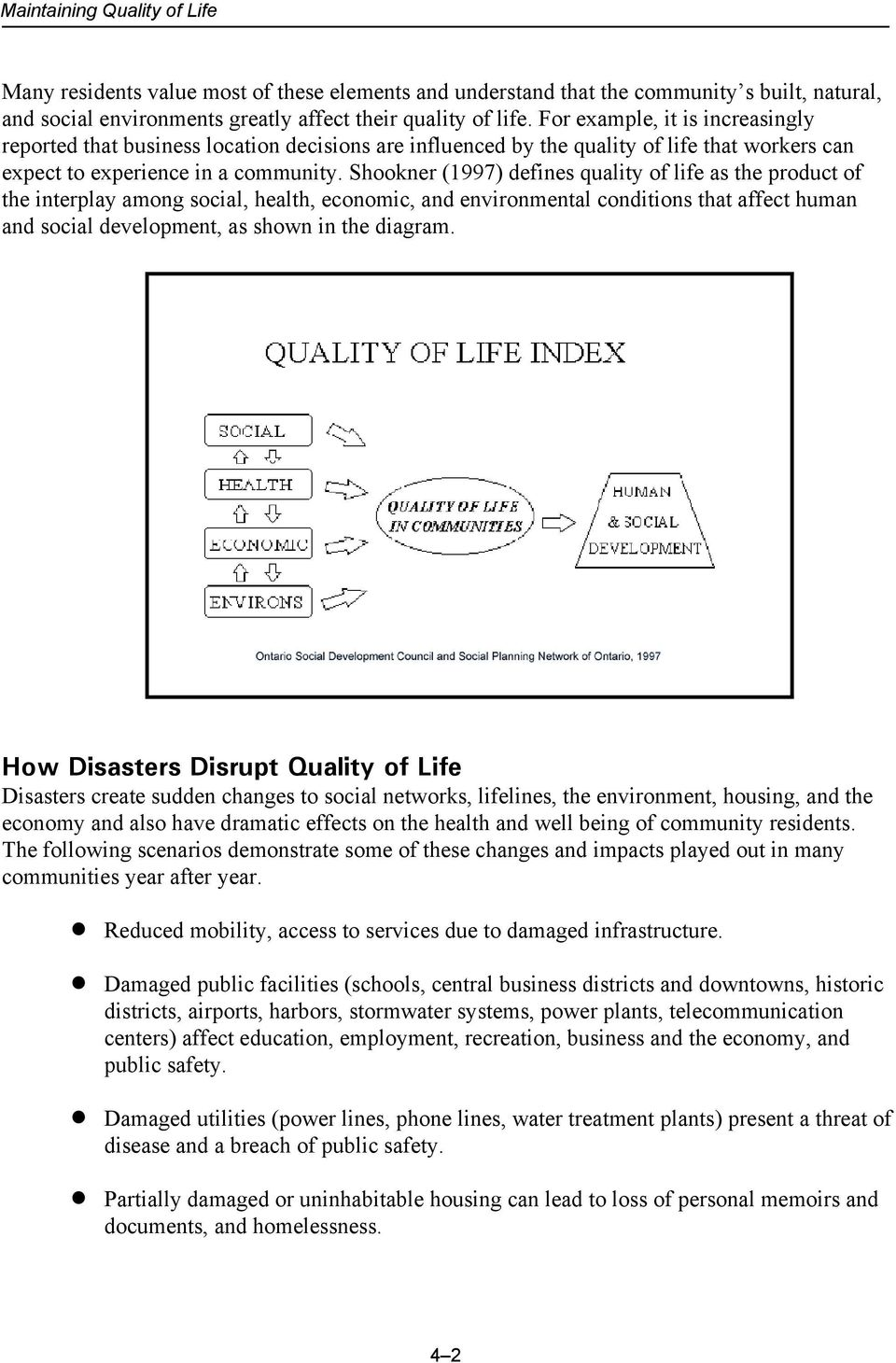 Shookner (1997) defines quality of life as the product of the interplay among social, health, economic, and environmental conditions that affect human and social development, as shown in the diagram.