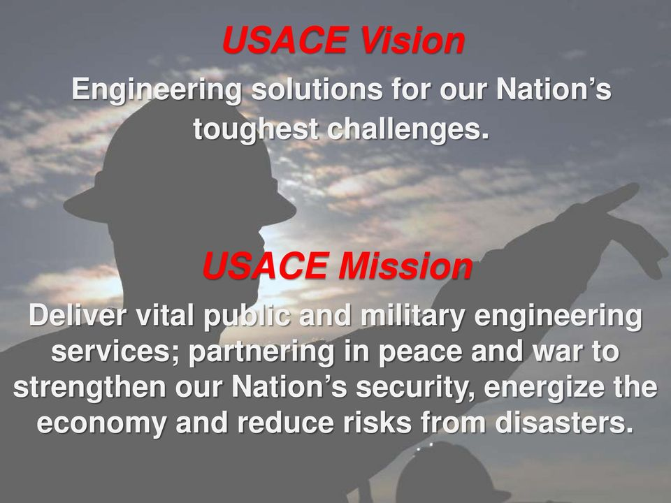 USACE Mission Deliver vital public and military engineering