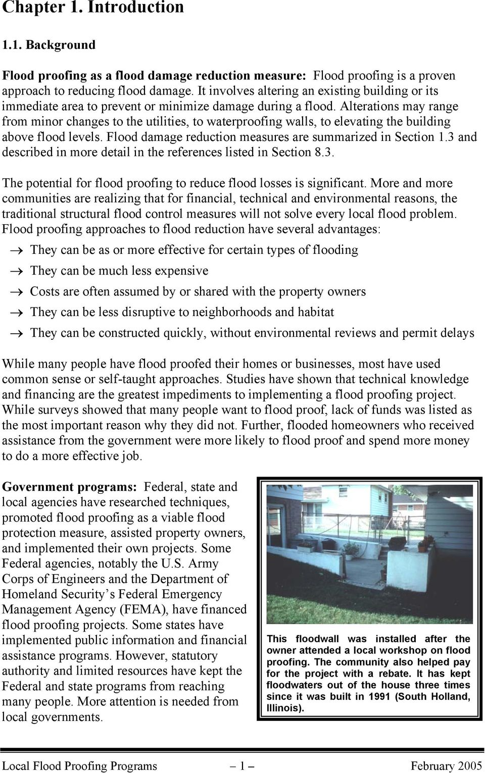 Alterations may range from minor changes to the utilities, to waterproofing walls, to elevating the building above flood levels. Flood damage reduction measures are summarized in Section 1.