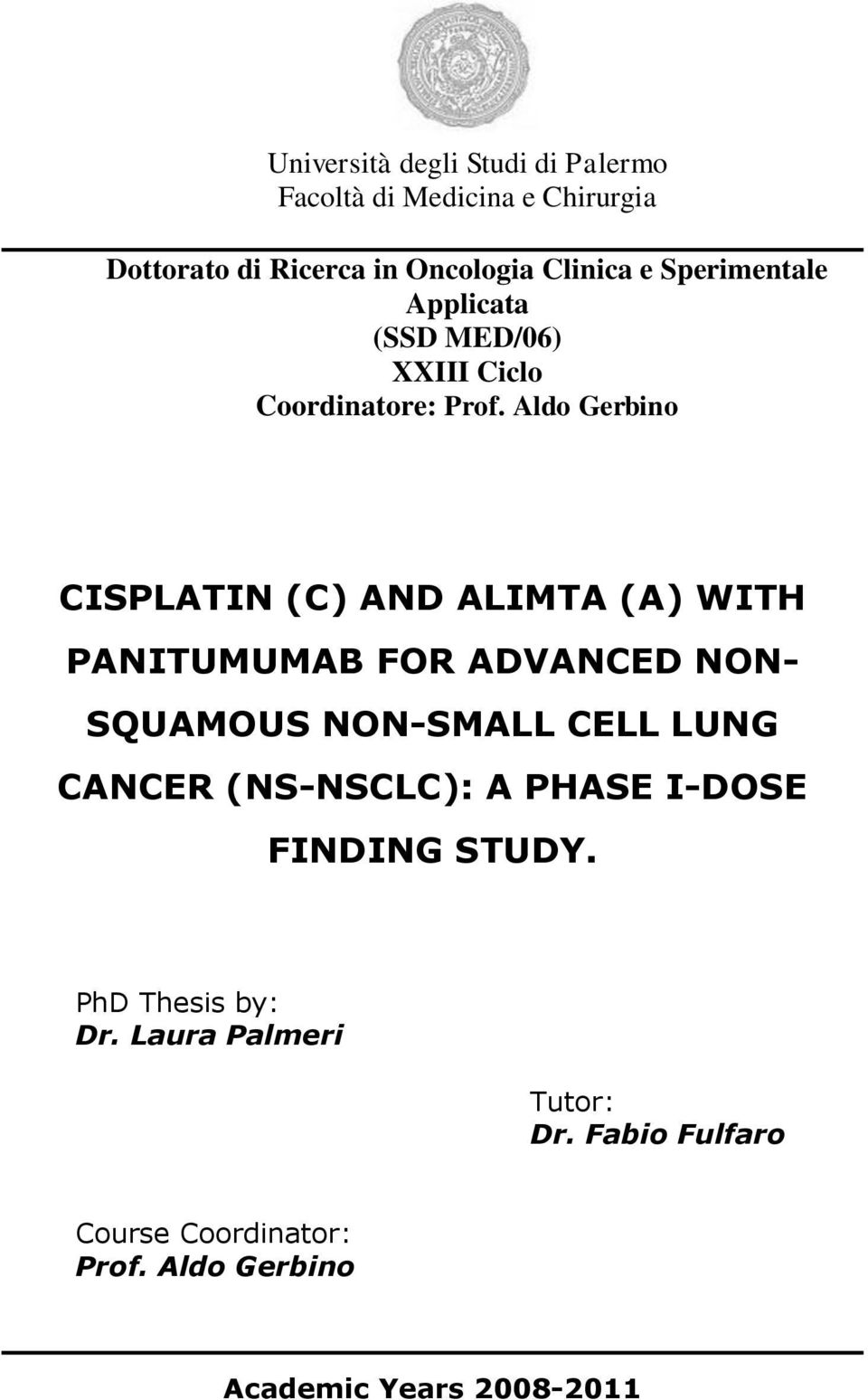 Aldo Gerbino CISPLATIN (C) AND ALIMTA (A) WITH PANITUMUMAB FOR ADVANCED NON- SQUAMOUS NON-SMALL CELL LUNG CANCER