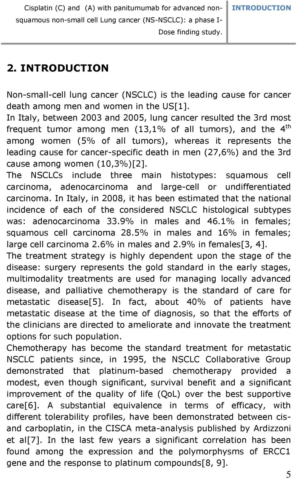 In Italy, between 2003 and 2005, lung cancer resulted the 3rd most frequent tumor among men (13,1% of all tumors), and the 4 th among women (5% of all tumors), whereas it represents the leading cause