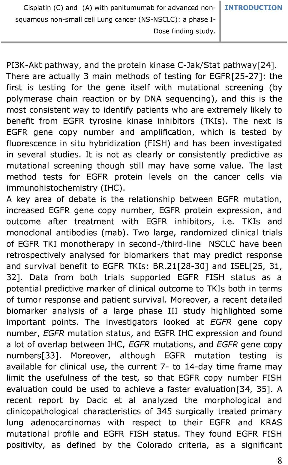 There are actually 3 main methods of testing for EGFR[25-27]: the first is testing for the gene itself with mutational screening (by polymerase chain reaction or by DNA sequencing), and this is the
