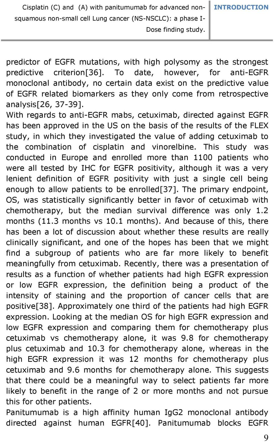 To date, however, for anti-egfr monoclonal antibody, no certain data exist on the predictive value of EGFR related biomarkers as they only come from retrospective analysis[26, 37-39].