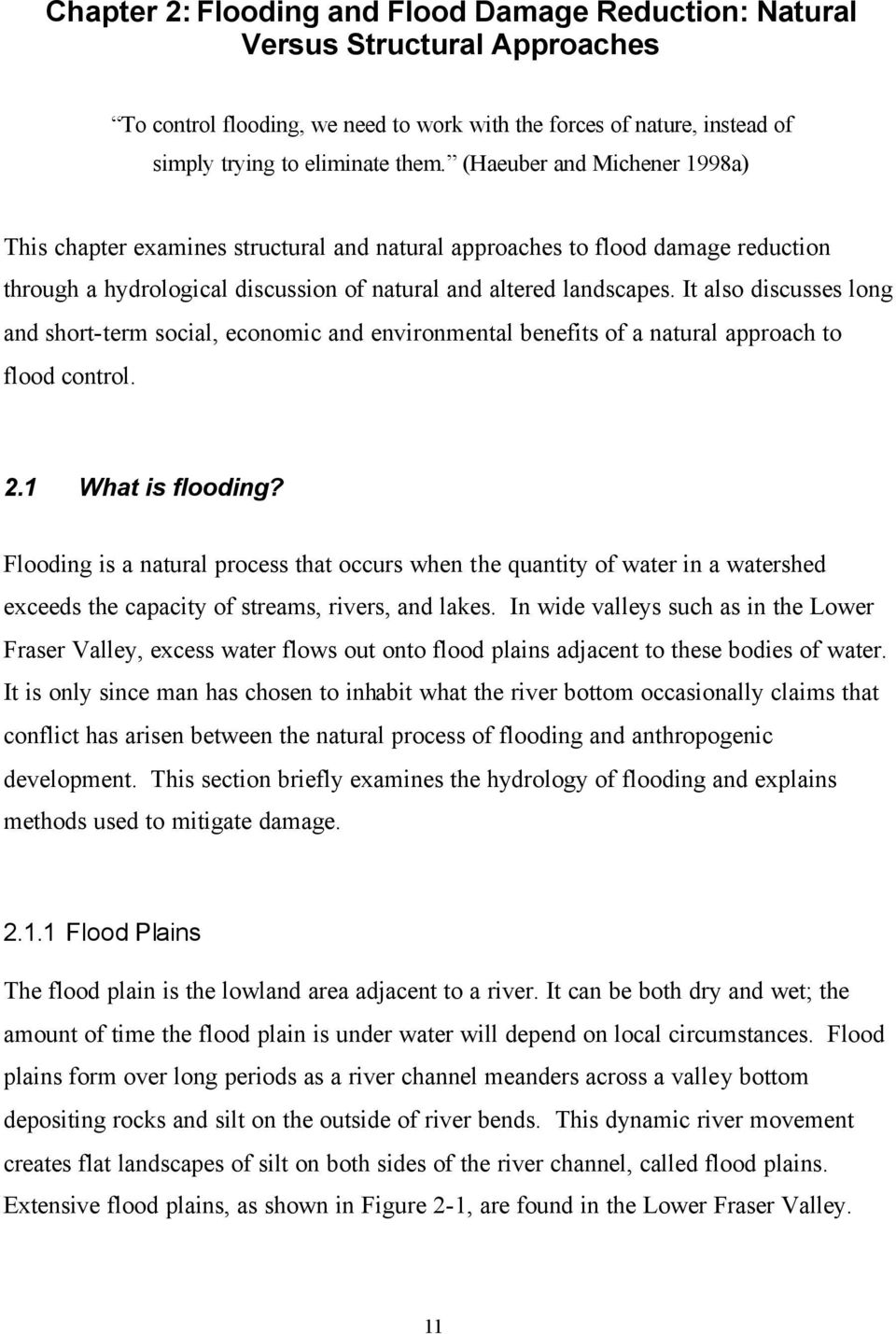 It also discusses long and short-term social, economic and environmental benefits of a natural approach to flood control. 2.1 What is flooding?