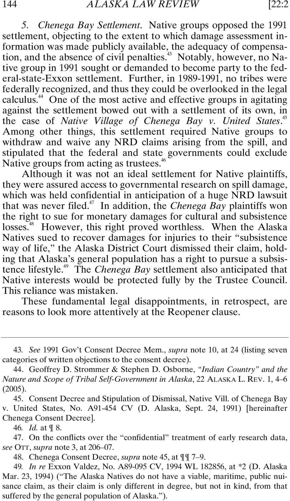 43 Notably, however, no Native group in 1991 sought or demanded to become party to the federal-state-exxon settlement.