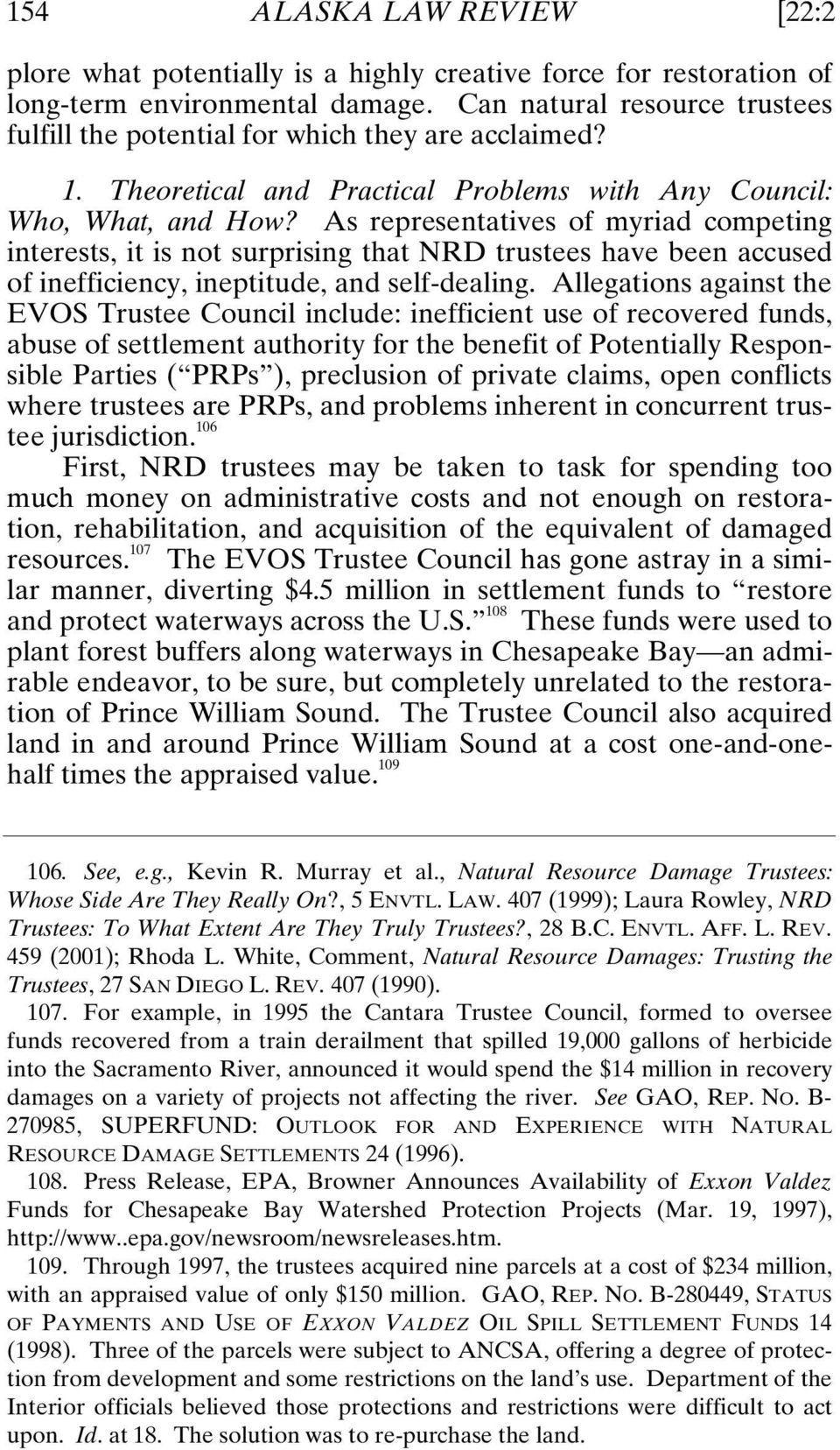 As representatives of myriad competing interests, it is not surprising that NRD trustees have been accused of inefficiency, ineptitude, and self-dealing.