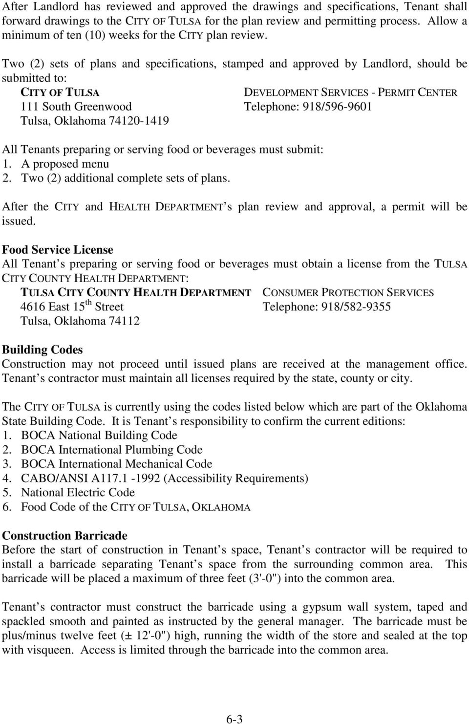 Two (2) sets of plans and specifications, stamped and approved by Landlord, should be submitted to: CITY OF TULSA DEVELOPMENT SERVICES - PERMIT CENTER 111 South Greenwood Telephone: 918/596-9601