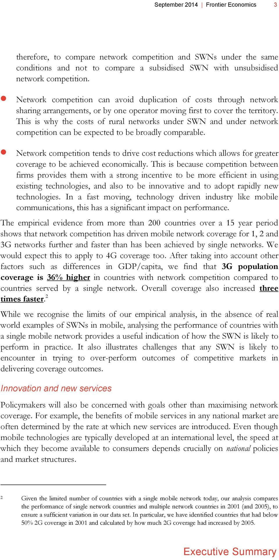 This is why the costs of rural networks under SWN and under network competition can be expected to be broadly comparable.